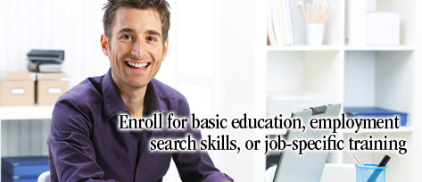 Enroll for basic education, employement search skills, or job-specific training